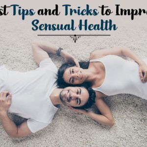 Best Tips and Tricks to Improve Sensual Health