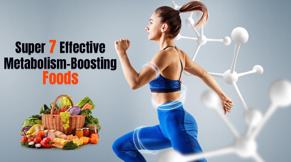 Super 7 Effective Metabolism Boosting Foods