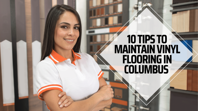 10 tips to maintain vinyl flooring in Columbus