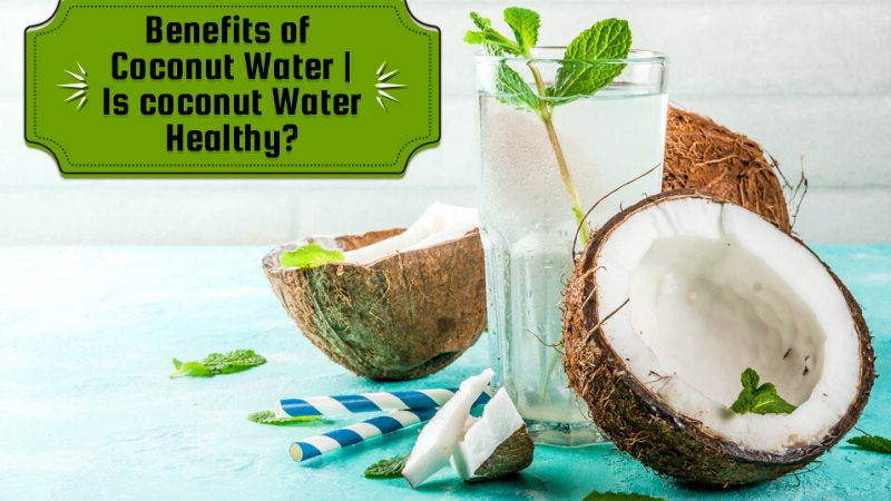 Health Benefits of Coconut Water | Is coconut water healthy?
